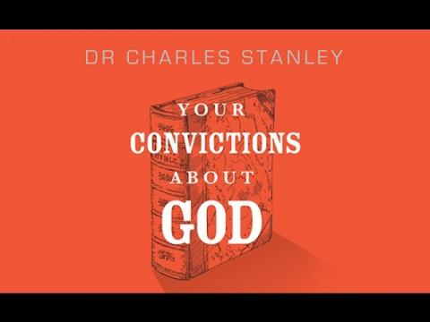 Your Convictions About God – Dr. Charles Stanley