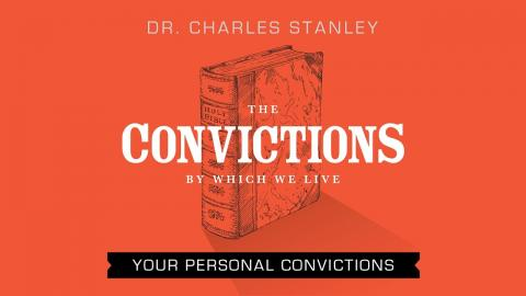 Your Personal Convictions – Dr. Charles Stanley