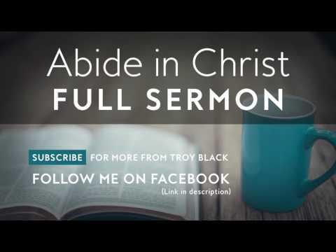 Abide In Christ (Full Sermon) Troy Black